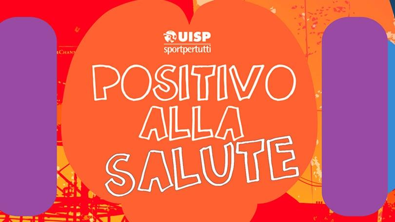 Uisp presenta: Positivo alla salute