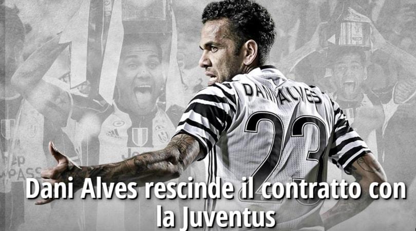 Calciomercato Juventus, ufficiale l'addio di Dani Alves