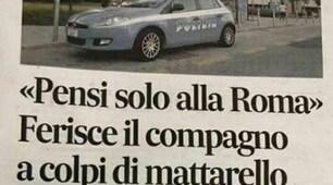 «Pensi solo alla Roma»: aggredito a colpi di mattarello dalla compagna