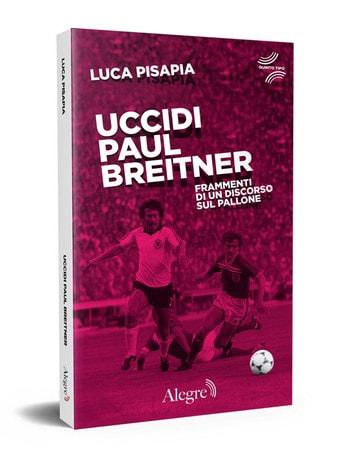 Uccidi Paul Breitner, ovvero lunga vita al calcio