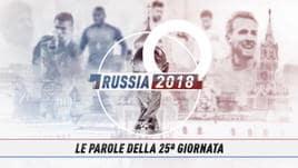 Russia 2018, le parole della 25ª giornata