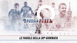 Russia 2018, le parole della 30ª giornata