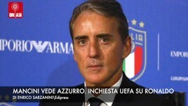 Mancini vede azzurro. Ronaldo, l'Uefa apre un'inchiesta