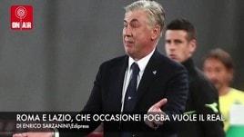 Roma e Lazio, che occasione! Pogba vuole il Real Madrid