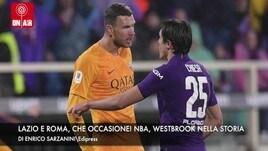 Lazio e Roma, che occasione! Nba, Westbrook entra nella storia