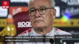 Ranieri «Occhio all'Udinese». Diego Costa, che stangata!