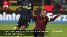 Roma, tegola De Rossi. Juve, caccia alle semifinali di Champions