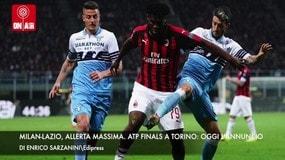 Milan-Lazio, allerta massima. Atp Finals a Torino: oggi l'annuncio
