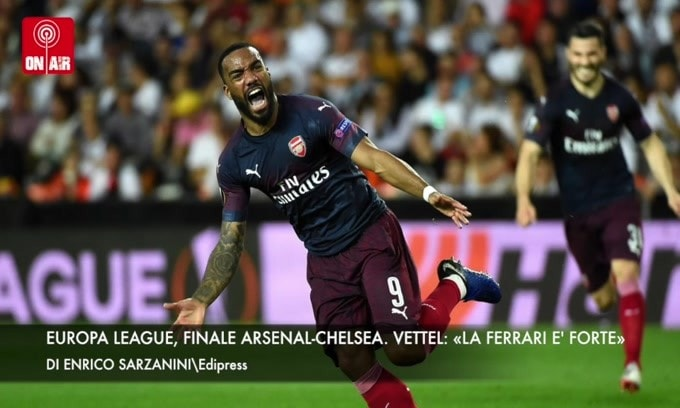 Europa League, finale Arsenal-Chelsea. Vettel «La Ferrari è forte!»