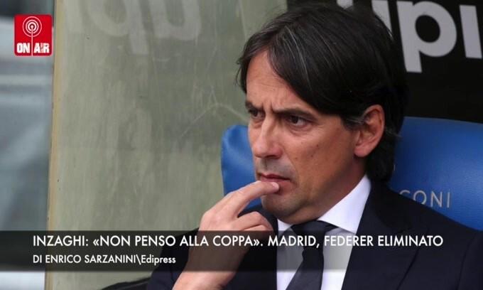 Inzaghi: «Non penso alla Coppa». Madrid, Federer eliminato
