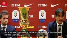 Inzaghi: «La Coppa poi il futuro». Gasperini: «Ci crediamo»