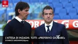 L'attesa di Inzaghi. Totti: «Preferivo giocare»