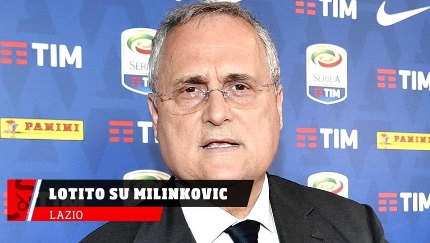 Lazio, Lotito non si pone problemi su Milinkovic