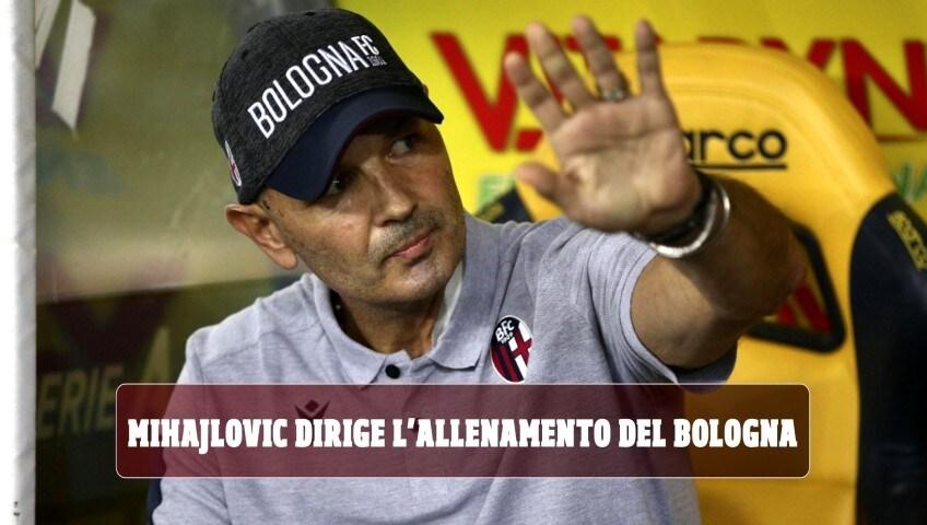 Sorpresa Mihajlovic: dirige l'allenamento del Bologna