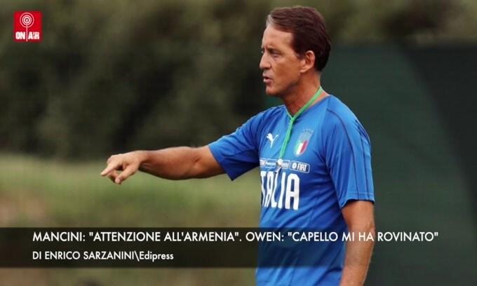 """Mancini: """"Attenzione all'Armenia"""". Owen: """"Capello mi ha rovinato"""""""