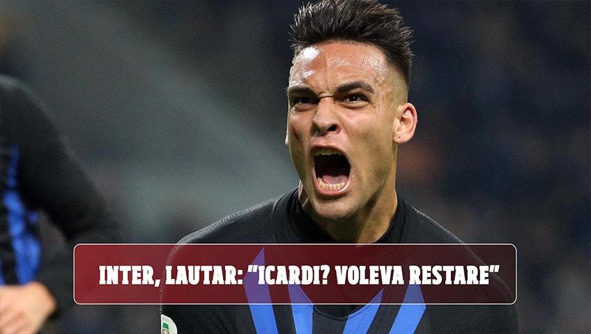 """Inter, Lautaro: """"Icardi? Per me è stato importante, voleva restare"""""""