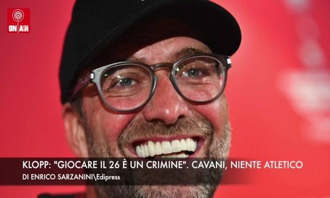 """Klopp: """"Giocare il 26 è un crimine"""". Cavani, niente Atletico"""