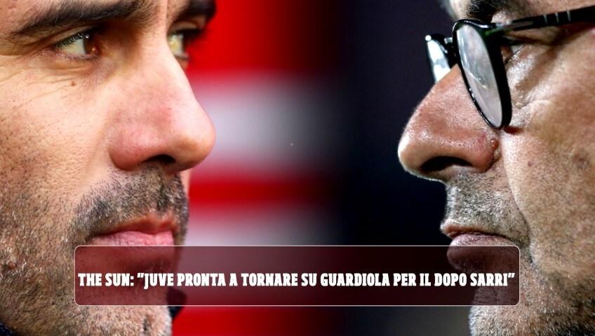 """The Sun: """"Juve pronta a tornare su Guardiola per il dopo Sarri"""""""