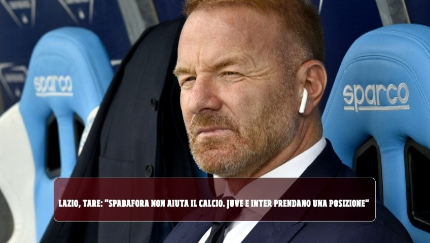 """Lazio, Tare: """"Spadafora non aiuta il calcio. Juve e Inter prendano una posizione"""""""