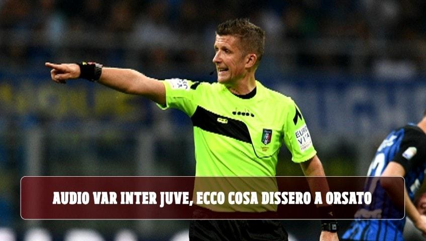 Audio Var Inter-Juve, il caso finisce in Procura. Ecco cosa dissero a Orsato: il retroscena