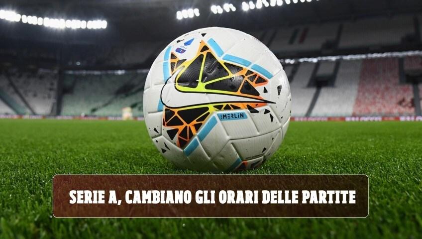 Serie A, cambiano gli orari delle partite: a che ora si giocherà