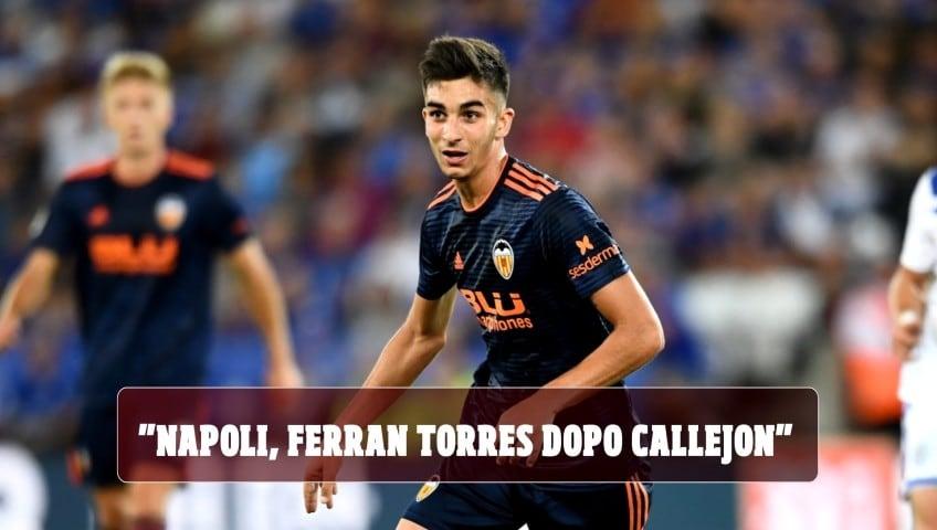 """""""Napoli, Ferran Torres il dopo Callejon: Valencia contattato"""""""