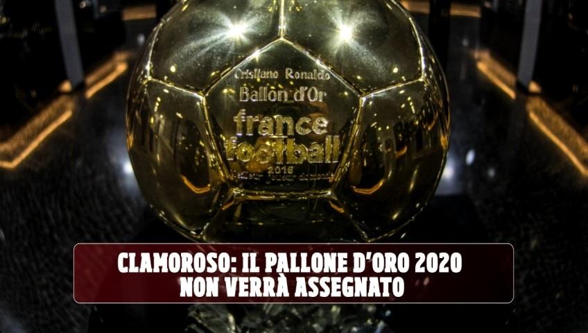 Clamoroso: il Pallone d'Oro 2020 non verrà assegnato