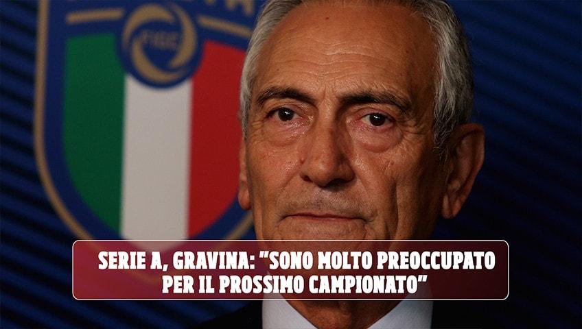 """Serie A, Gravina: """"Sono molto preoccupato per il prossimo campionato"""""""