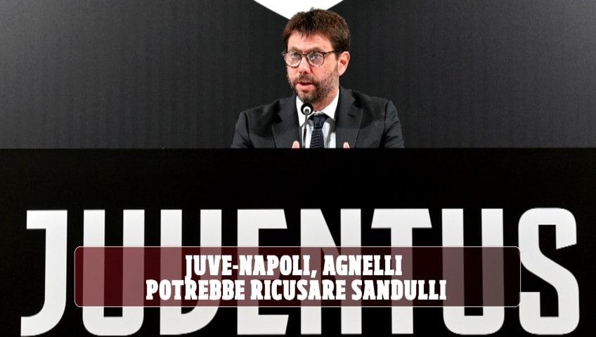 Juve-Napoli, Agnelli potrebbe ricusare Sandulli: ecco il motivo