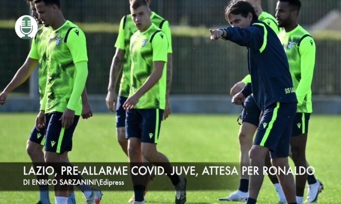 Lazio, paura Covid. Juve, attesa per Ronaldo