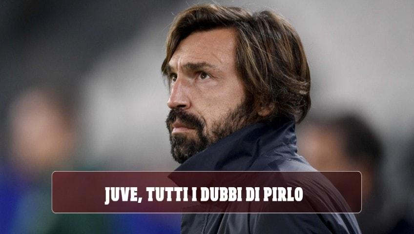 La Juve è sparita: ecco tutti i dubbi di Pirlo