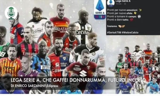 Lega Serie A, che gaffe! Donnarumma, futuro incerto
