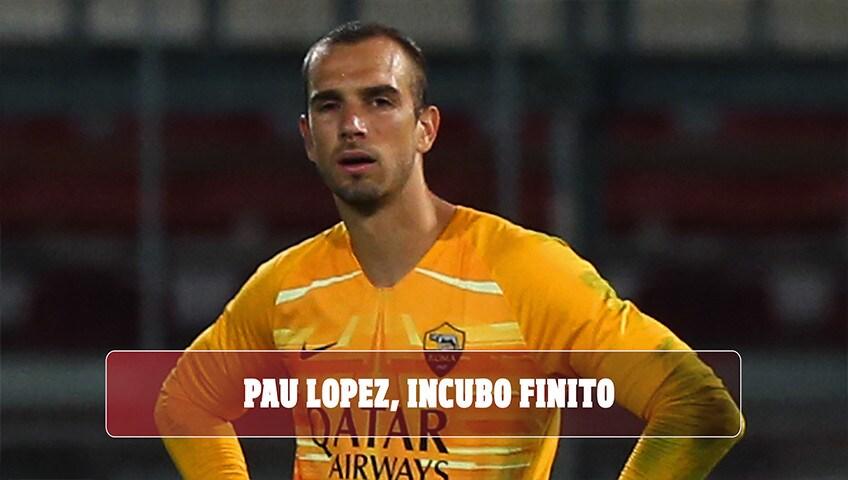 Pau Lopez, fine dell'incubo: contro la Lazio la rivincita per archiviare la crisi