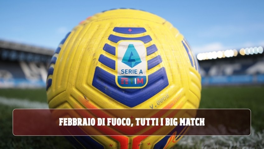 Serie A, è un febbraio di fuoco: ecco tutti i big match
