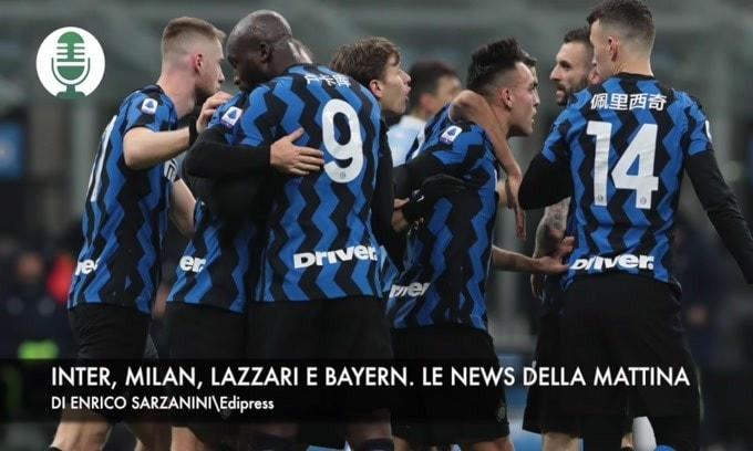 Inter, Milan, Lazzari e Bayern Monaco. Le news della mattina