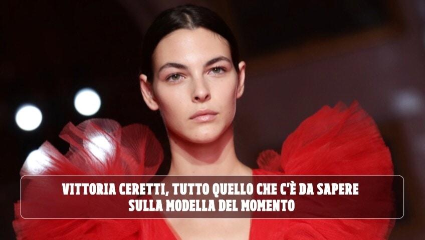 Vittoria Ceretti, tutto quello che c'è da sapere sulla modella del momento