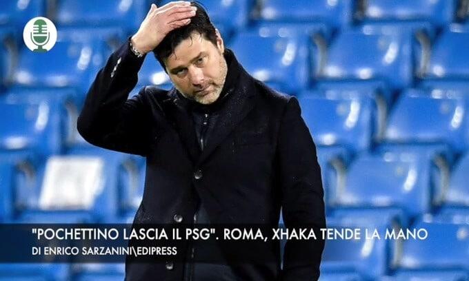 """Pochettino lascia il Psg"". Roma, Xhaka tende la mano"