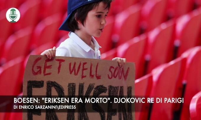 "Boesen: ""Eriksen era morto"". Roland Garros, il re è Djokovic"