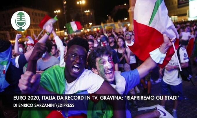 """Euro 2020, Italia da record in tv. Gravina: """"Tornerà il pubblico"""""""