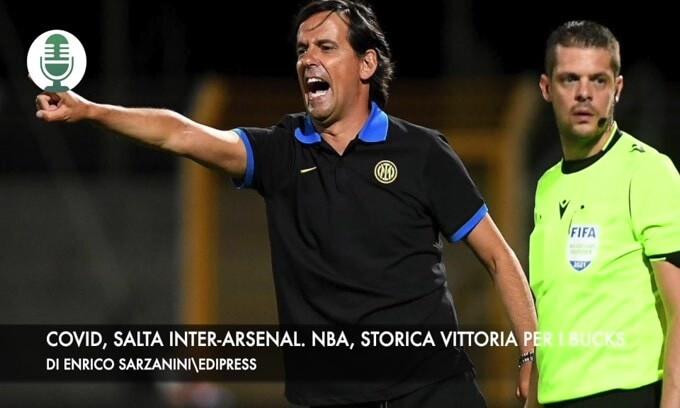 Covid, salta Inter-Arsenal. Nba, storico trionfo dei Bucks