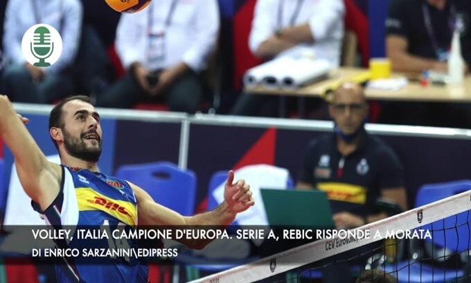 Volley, Italia campione d'Europa. Serie A, Rebic risponde a Morata