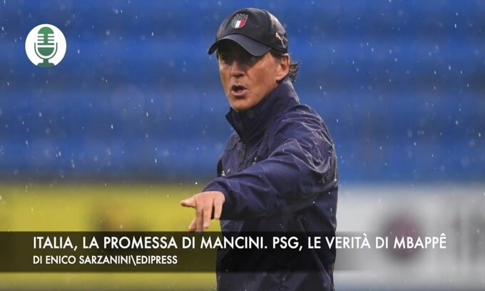 Italia, la promessa di Mancini. Psg, le verità di Mbappé